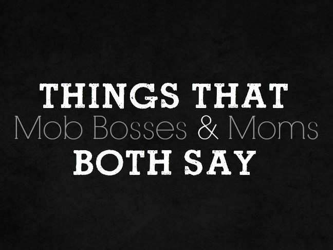 Things That Mob Bosses and Mums Both Say on @ItsMomtastic by @letmestart | funny lists for mums | parenting humor