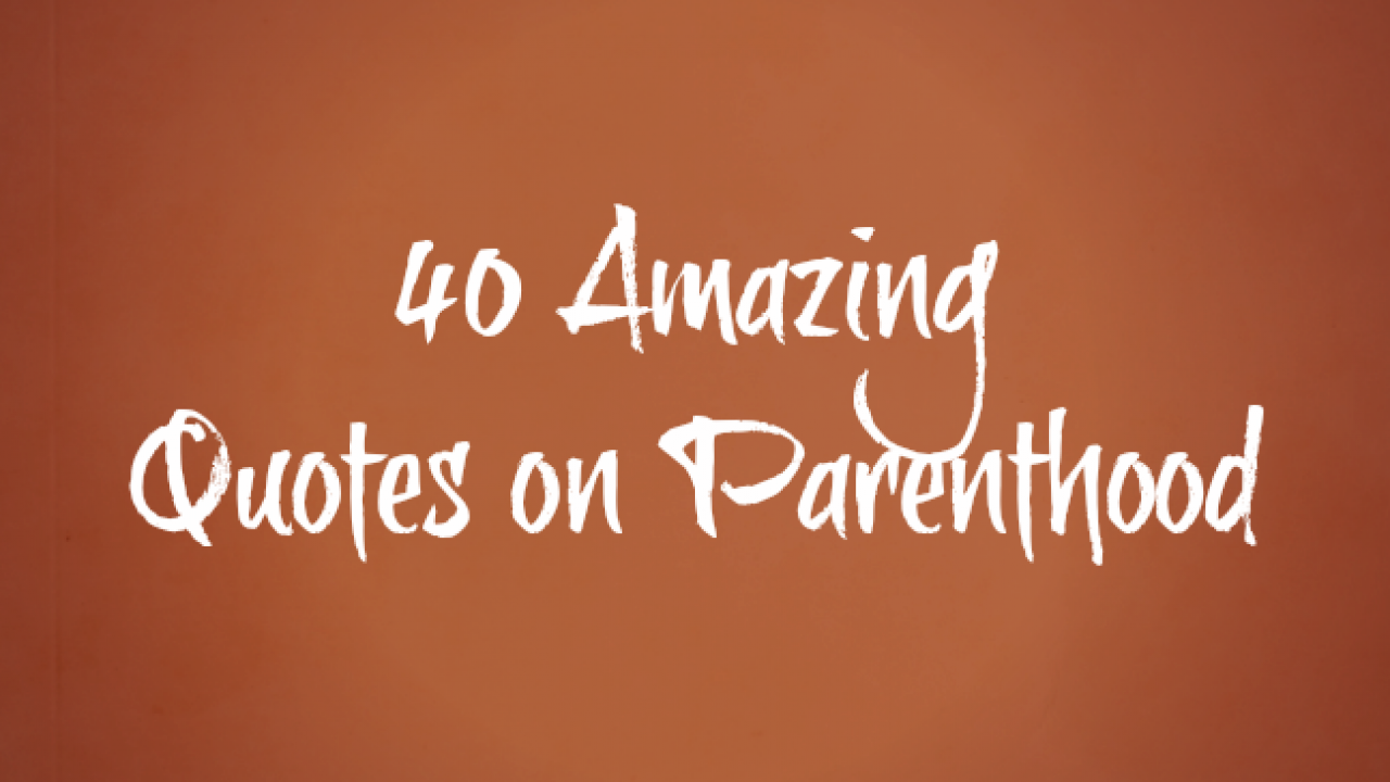 40 Best Parenting Quotes Of All Time