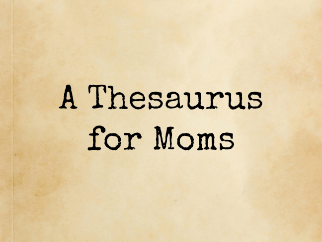 A Thesaurus for Mums on @ItsMomtastic by @letmestart