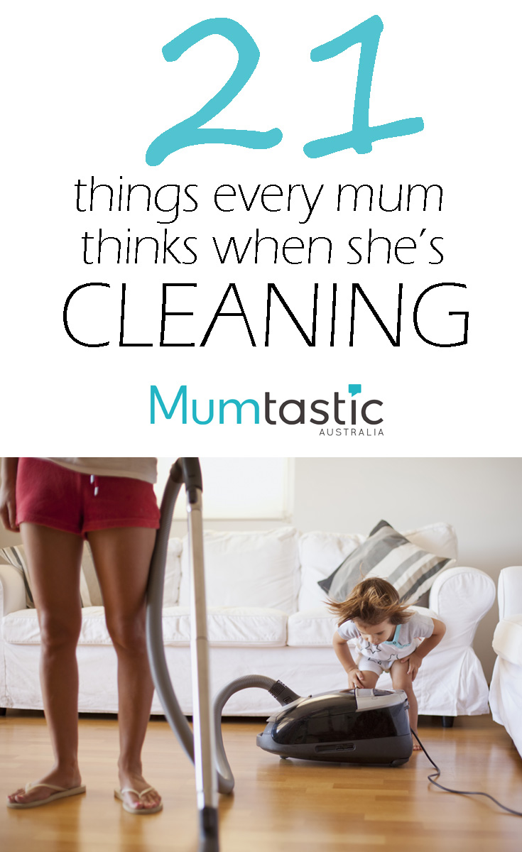 21 things every mum thinks when she's cleaning
