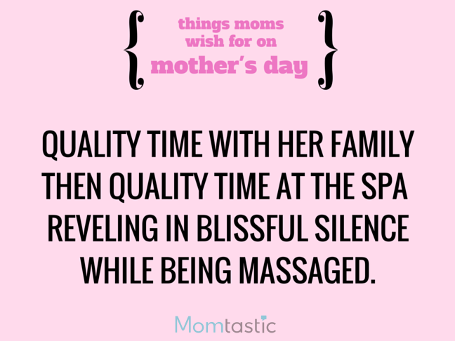 Things Moms Wish for on Mothers Day via @itsMomtastic by @letmestart Quality time with her favorite people and other LOLs for moms | A Mother's Day gift guide