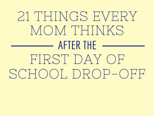 21 Things Every Mum Thinks After the First Day of School Drop-off on @ItsMomtastic by @letmestart