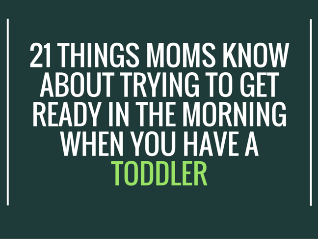 21 Things Mums Know About Trying to Get Ready in the Morning When You Have a Toddler on @ItsMomtastic by @letmestart