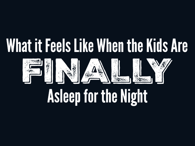 What it Feels Like When the Kids Are Finally Asleep for the Night on @ItsMomtastic by @letmestart | Parenting humor by the funniest moms on the internet