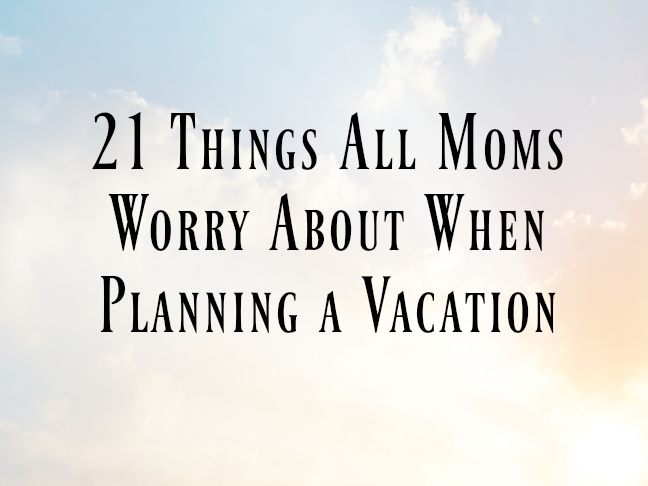 21 Things All Mums Worry About When Planning a Holiday on @ItsMomtastic by @letmestart | family holiday tips and LOLs for mum and family
