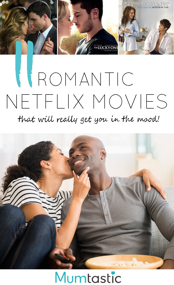 11 Romantic Netflix Movies that Will Really Get You in the Mood