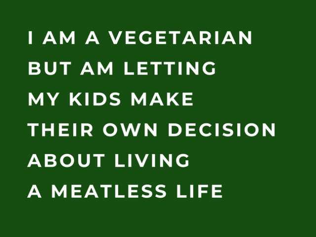 I Am a Vegetarian but Am Letting My Kids Make Their Own Decision About Living a Meatless Life