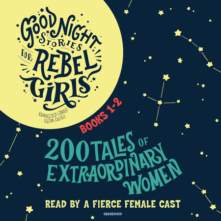 Good Night Stories for Rebel Girls, Books 1-2: 200 Tales of Extraordinary Women by Francesca Cavallo & Elena Favilli